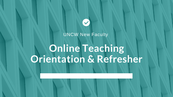UNCW New Faculty Online Teaching Orientation & Refresher